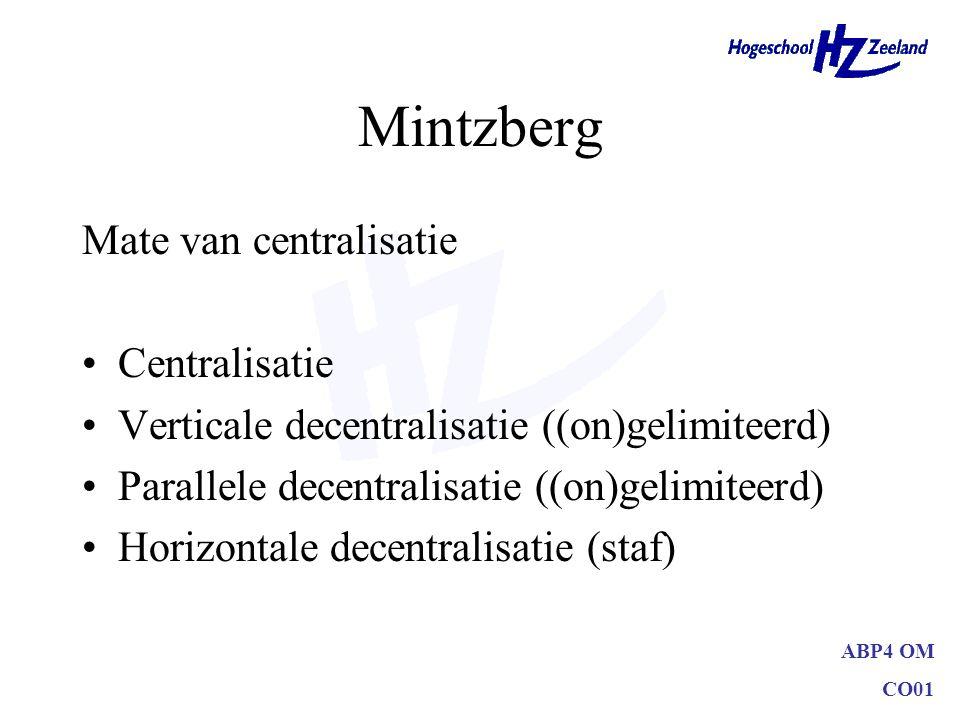 ABP4 OM CO01 Mintzberg Mate van centralisatie Centralisatie Verticale decentralisatie ((on)gelimiteerd) Parallele decentralisatie ((on)gelimiteerd) Ho