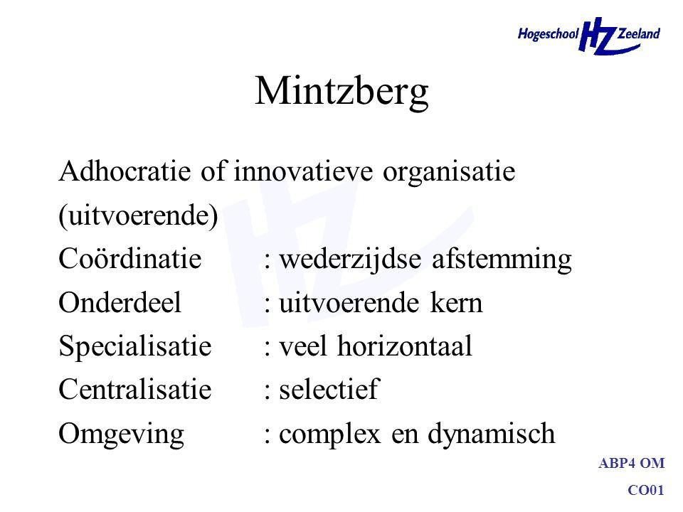 ABP4 OM CO01 Mintzberg Adhocratie of innovatieve organisatie (uitvoerende) Coördinatie: wederzijdse afstemming Onderdeel: uitvoerende kern Specialisat