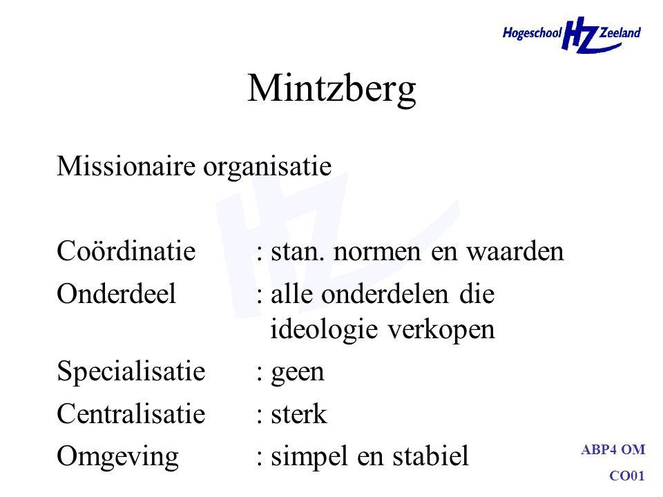 ABP4 OM CO01 Mintzberg Missionaire organisatie Coördinatie: stan. normen en waarden Onderdeel: alle onderdelen die ideologie verkopen Specialisatie: g