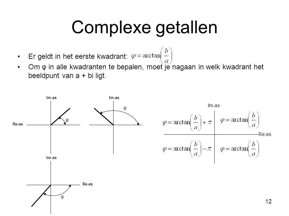 12 Complexe getallen Er geldt in het eerste kwadrant: Om φ in alle kwadranten te bepalen, moet je nagaan in welk kwadrant het beeldpunt van a + bi lig