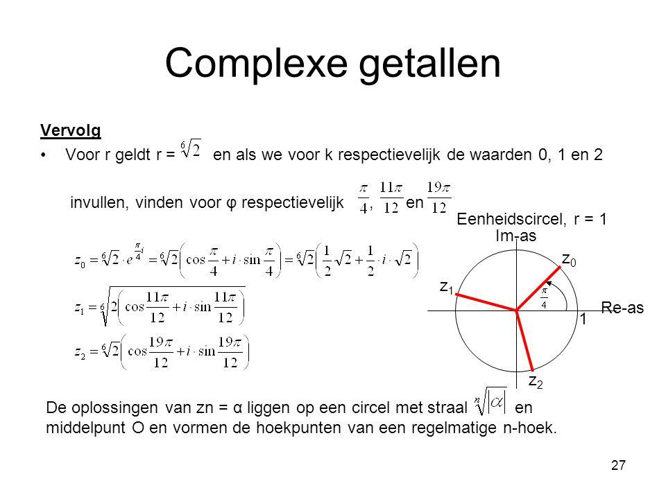 27 Complexe getallen Vervolg Voor r geldt r = en als we voor k respectievelijk de waarden 0, 1 en 2 invullen, vinden voor φ respectievelijk, en Eenhei