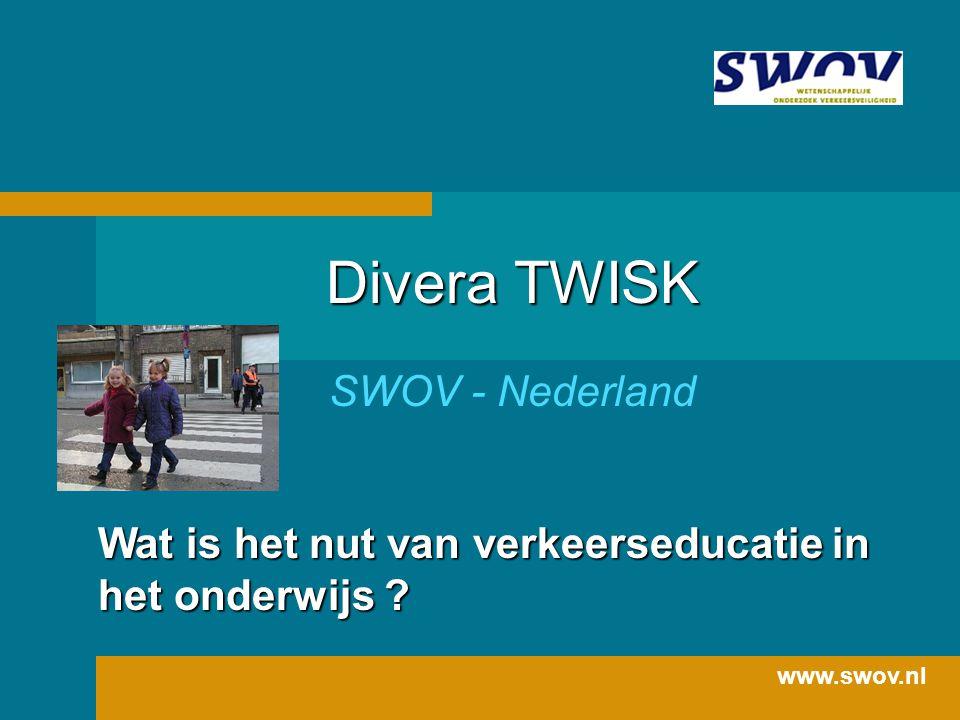 Wat is het nut van verkeerseducatie in het onderwijs ? Divera TWISK SWOV - Nederland www.swov.nl