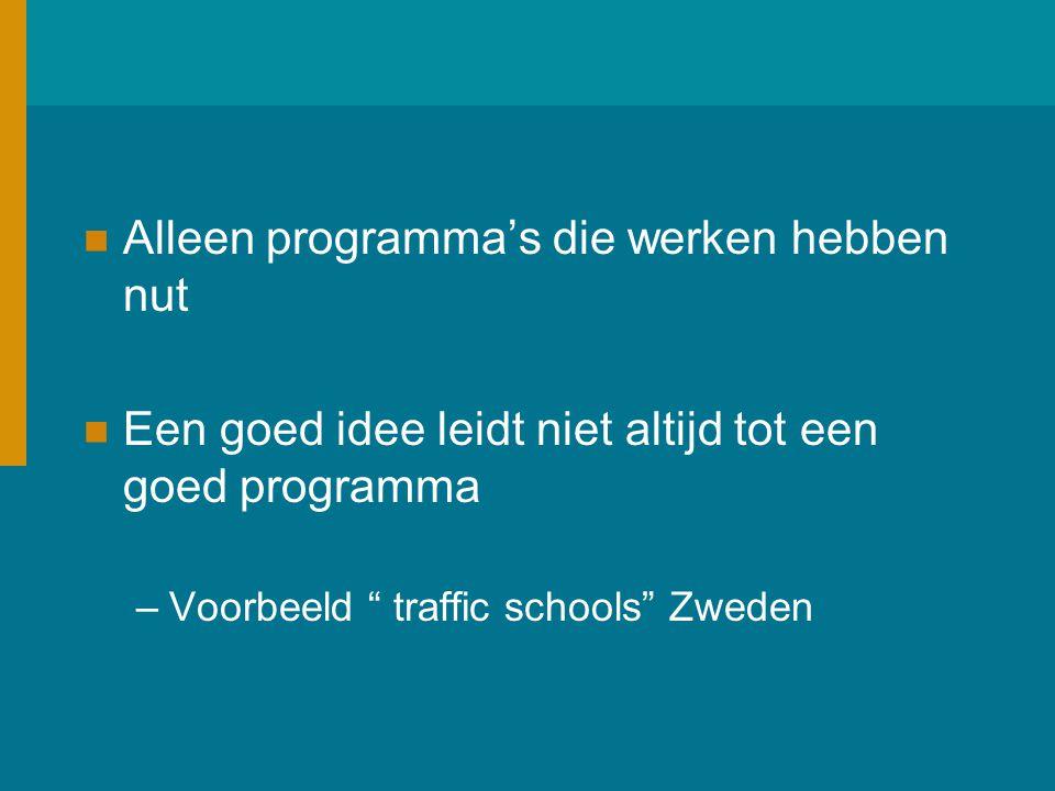 Alleen programma's die werken hebben nut Een goed idee leidt niet altijd tot een goed programma –Voorbeeld traffic schools Zweden