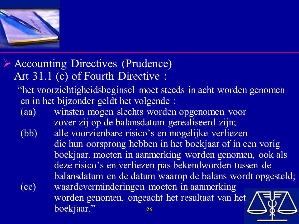 """26  Accounting Directives (Prudence) Art 31.1 (c) of Fourth Directive : """"het voorzichtigheidsbeginsel moet steeds in acht worden genomen en in het bi"""