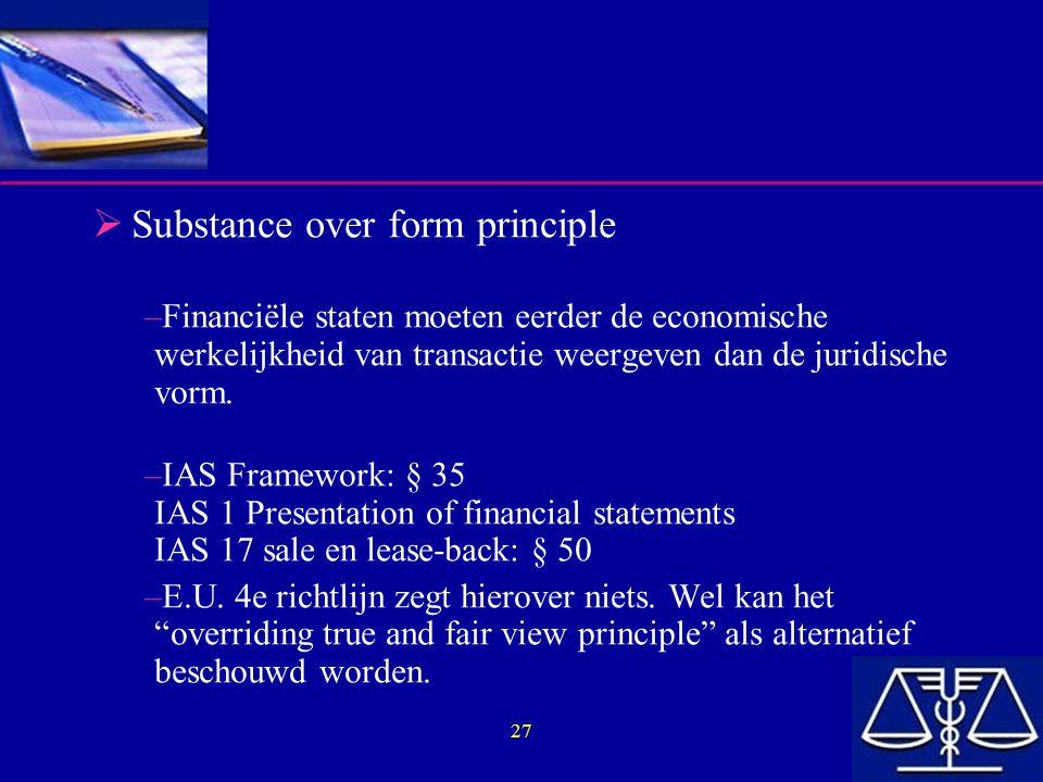 27  Substance over form principle –Financiële staten moeten eerder de economische werkelijkheid van transactie weergeven dan de juridische vorm. –IAS