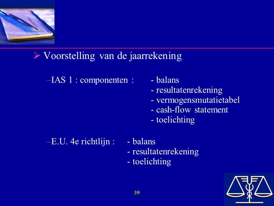 39  Voorstelling van de jaarrekening –IAS 1 :componenten :- balans - resultatenrekening - vermogensmutatietabel - cash-flow statement - toelichting –
