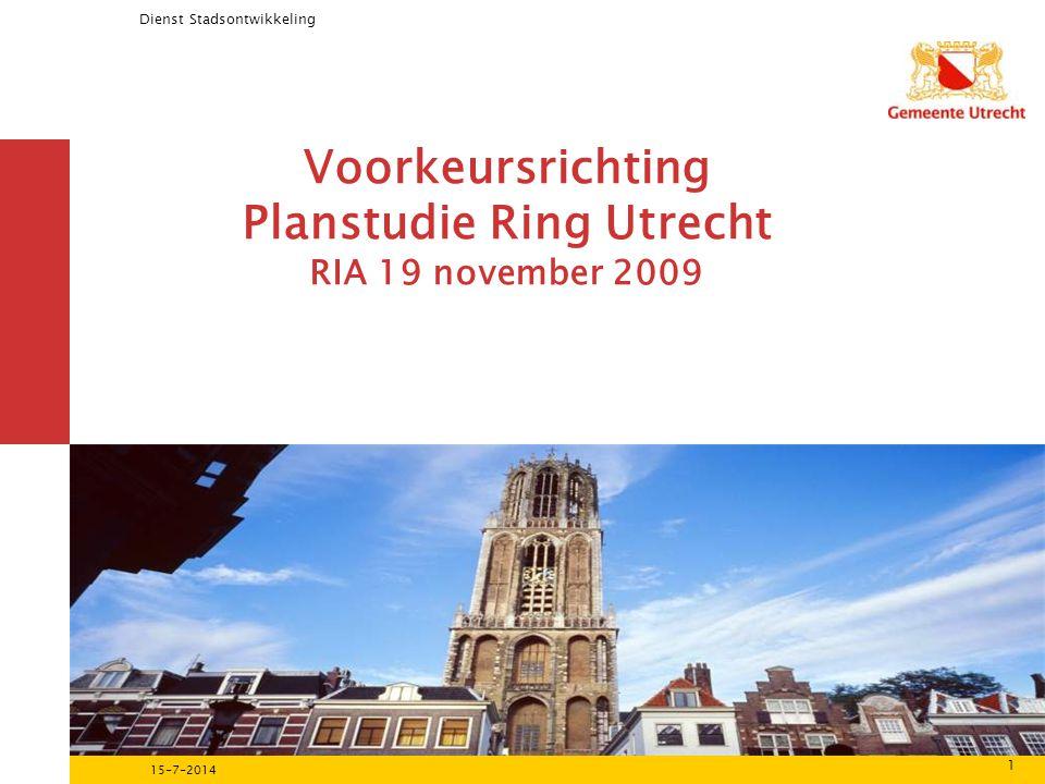 Dienst Stadsontwikkeling 1 15-7-2014 Voorkeursrichting Planstudie Ring Utrecht RIA 19 november 2009