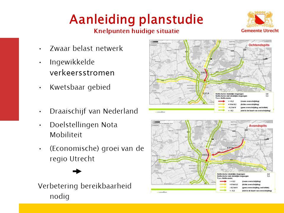 Aanleiding planstudie Knelpunten huidige situatie Zwaar belast netwerk Ingewikkelde verkeersstromen Kwetsbaar gebied Draaischijf van Nederland Doelste