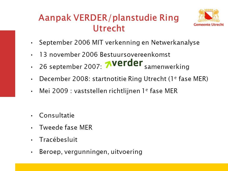 Aanpak VERDER/planstudie Ring Utrecht September 2006 MIT verkenning en Netwerkanalyse 13 november 2006 Bestuursovereenkomst 26 september 2007: samenwe