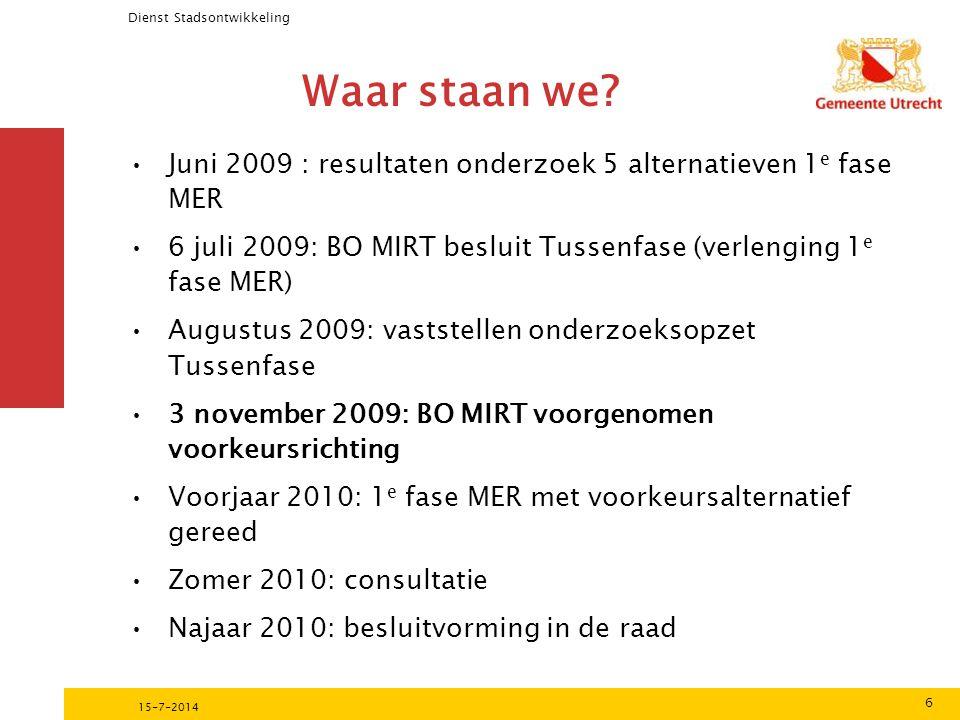 Dienst Stadsontwikkeling 6 15-7-2014 Waar staan we? Juni 2009 : resultaten onderzoek 5 alternatieven 1 e fase MER 6 juli 2009: BO MIRT besluit Tussenf
