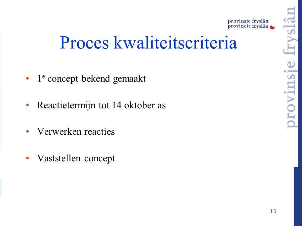 10 Proces kwaliteitscriteria 1 e concept bekend gemaakt Reactietermijn tot 14 oktober as Verwerken reacties Vaststellen concept