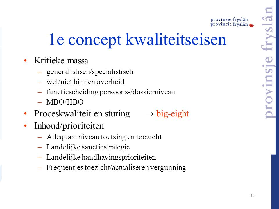 11 1e concept kwaliteitseisen Kritieke massa –generalistisch/specialistisch –wel/niet binnen overheid –functiescheiding persoons-/dossierniveau –MBO/H