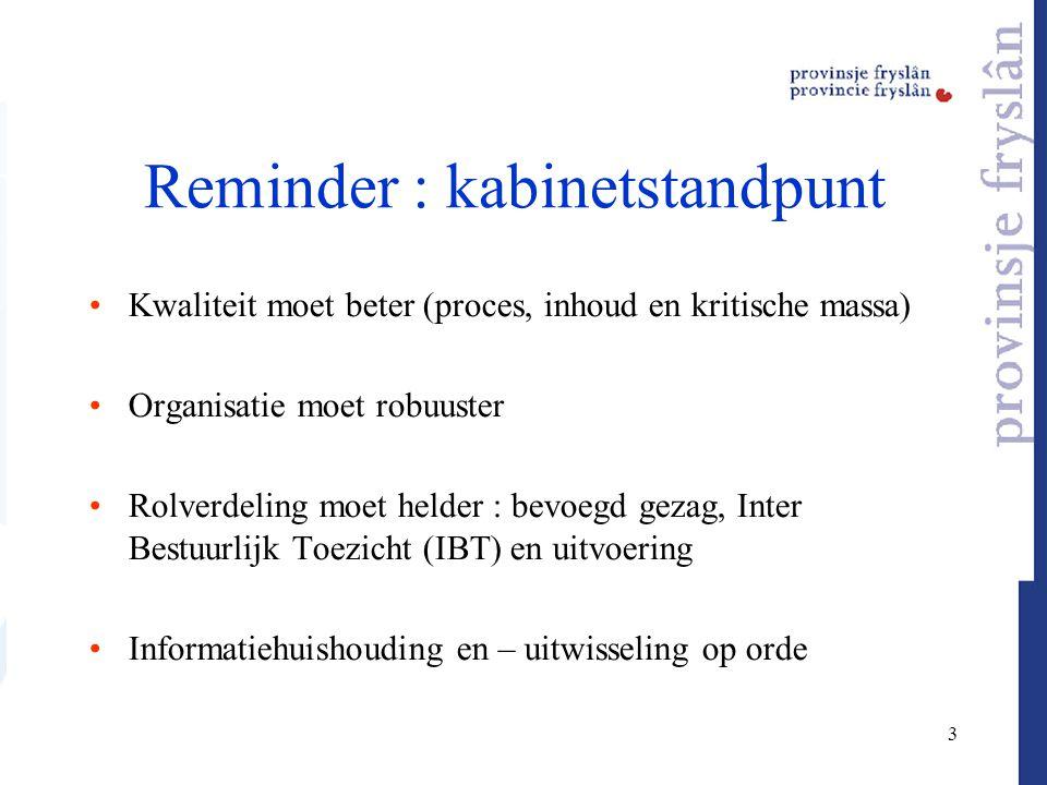 3 Reminder : kabinetstandpunt Kwaliteit moet beter (proces, inhoud en kritische massa) Organisatie moet robuuster Rolverdeling moet helder : bevoegd g