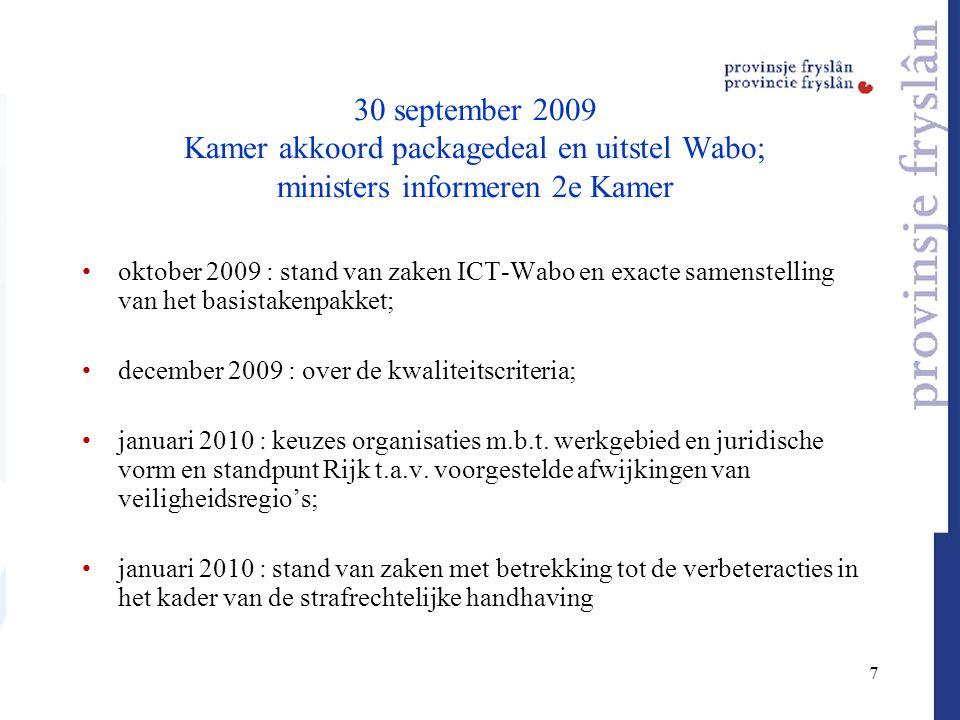 7 30 september 2009 Kamer akkoord packagedeal en uitstel Wabo; ministers informeren 2e Kamer oktober 2009 : stand van zaken ICT-Wabo en exacte samenst