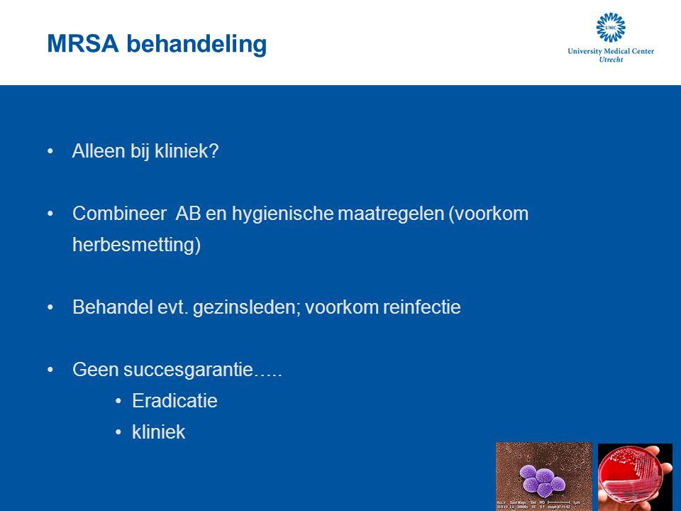 MRSA behandeling Alleen bij kliniek? Combineer AB en hygienische maatregelen (voorkom herbesmetting) Behandel evt. gezinsleden; voorkom reinfectie Gee