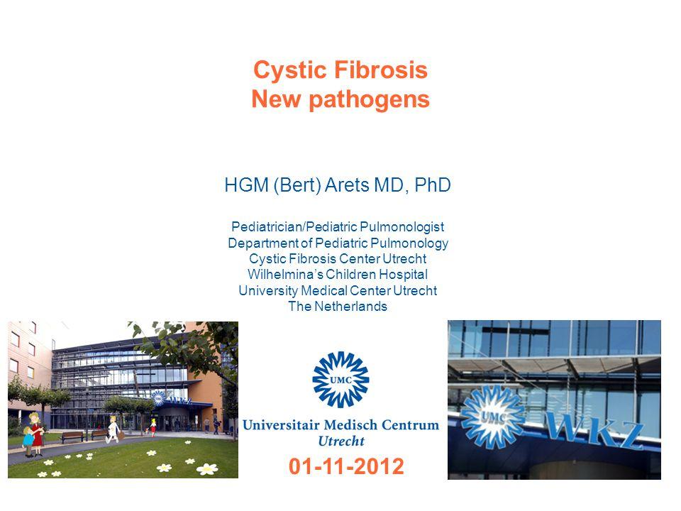 Cystic Fibrosis New pathogens HGM (Bert) Arets MD, PhD Pediatrician/Pediatric Pulmonologist Department of Pediatric Pulmonology Cystic Fibrosis Center