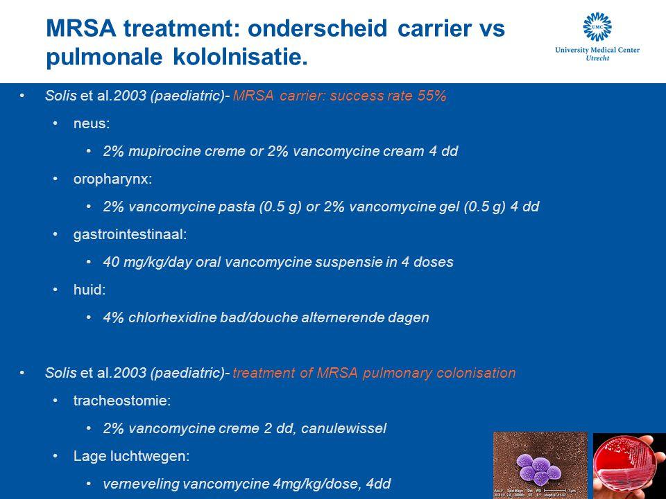 MRSA treatment: onderscheid carrier vs pulmonale kololnisatie. Solis et al.2003 (paediatric)- MRSA carrier: success rate 55% neus: 2% mupirocine creme