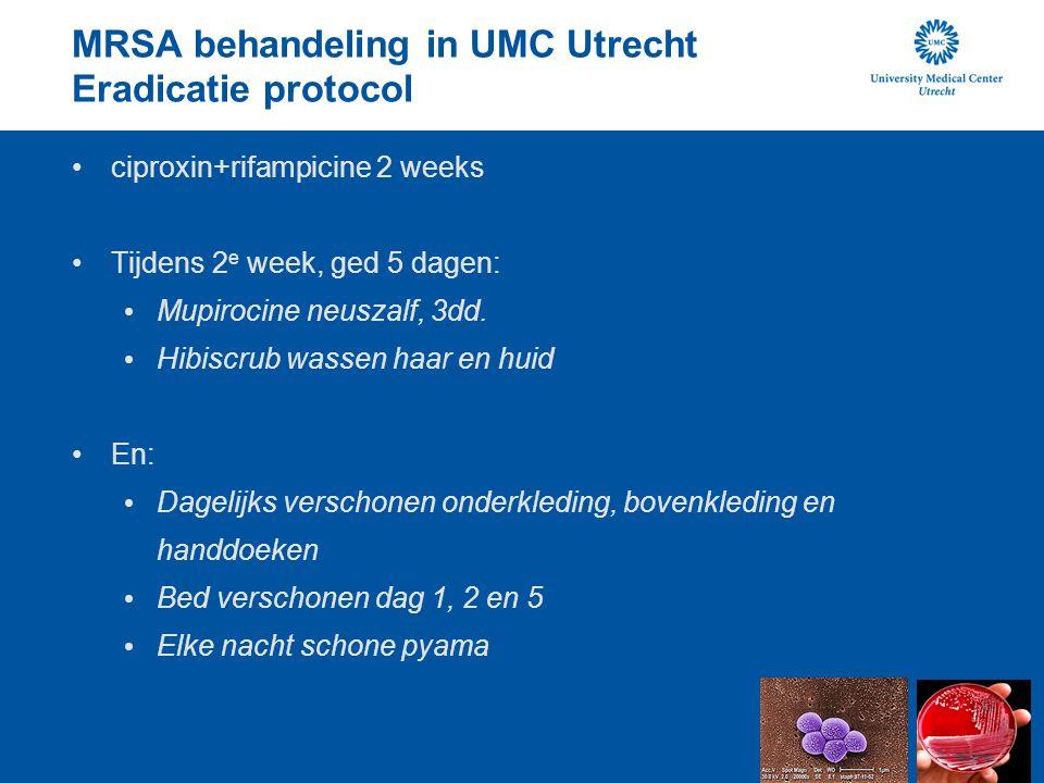 MRSA behandeling in UMC Utrecht Eradicatie protocol ciproxin+rifampicine 2 weeks Tijdens 2 e week, ged 5 dagen: Mupirocine neuszalf, 3dd. Hibiscrub wa