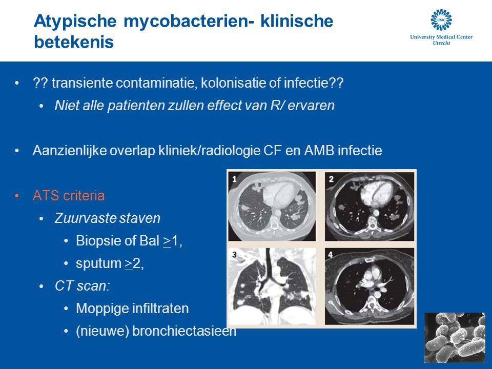 Atypische mycobacterien- klinische betekenis ?? transiente contaminatie, kolonisatie of infectie?? Niet alle patienten zullen effect van R/ ervaren Aa