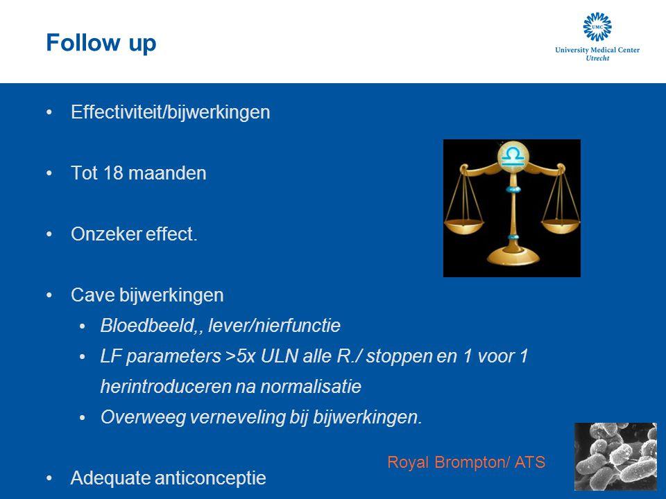 Follow up Effectiviteit/bijwerkingen Tot 18 maanden Onzeker effect. Cave bijwerkingen Bloedbeeld,, lever/nierfunctie LF parameters >5x ULN alle R./ st