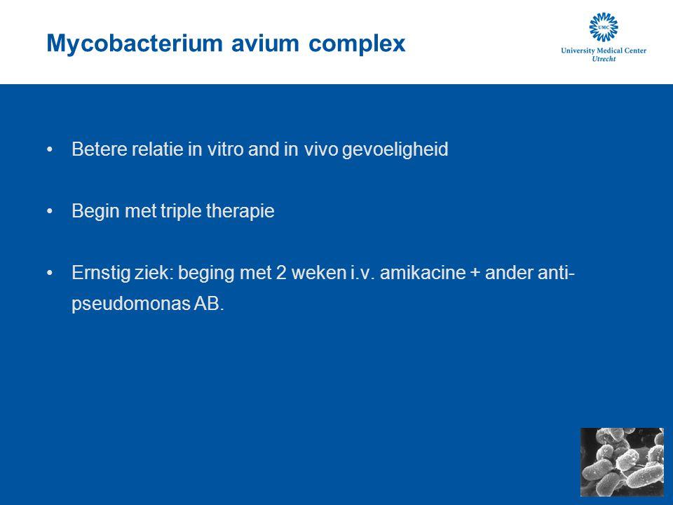 Mycobacterium avium complex Betere relatie in vitro and in vivo gevoeligheid Begin met triple therapie Ernstig ziek: beging met 2 weken i.v. amikacine