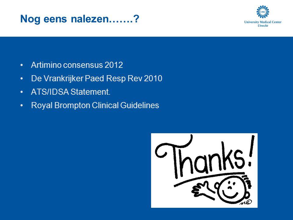 Nog eens nalezen…….? Artimino consensus 2012 De Vrankrijker Paed Resp Rev 2010 ATS/IDSA Statement. Royal Brompton Clinical Guidelines