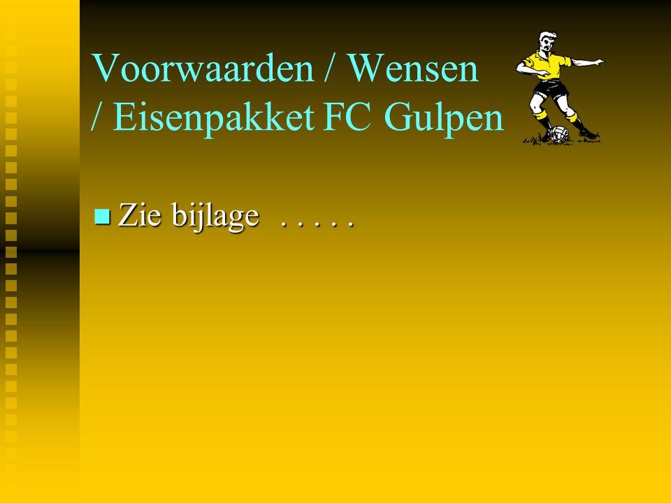 Voorwaarden / Wensen / Eisenpakket FC Gulpen Zie bijlage..... Zie bijlage.....