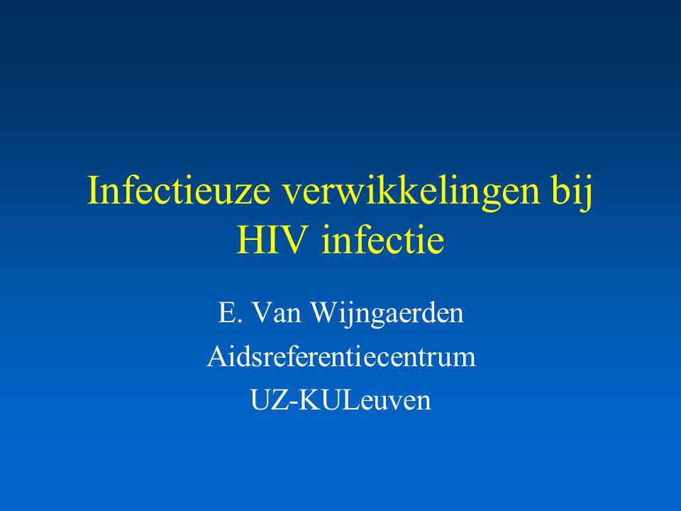 Infectieuze verwikkelingen bij HIV infectie E. Van Wijngaerden Aidsreferentiecentrum UZ-KULeuven
