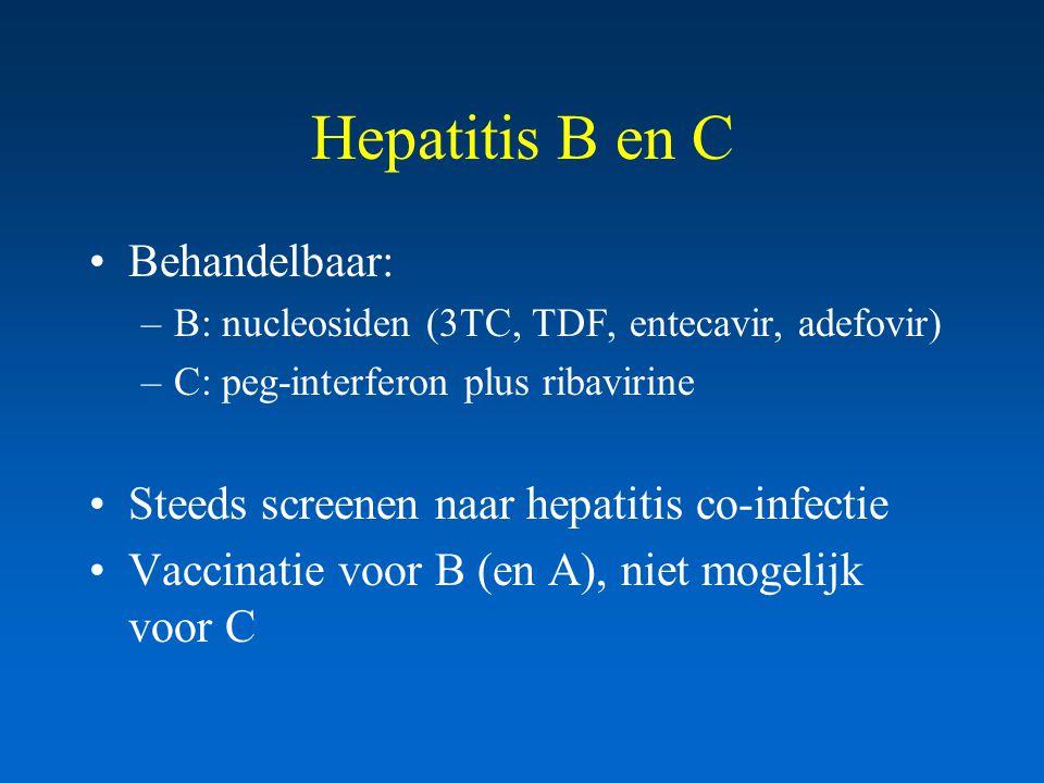 Hepatitis B en C Behandelbaar: –B: nucleosiden (3TC, TDF, entecavir, adefovir) –C: peg-interferon plus ribavirine Steeds screenen naar hepatitis co-infectie Vaccinatie voor B (en A), niet mogelijk voor C