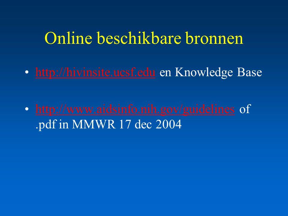 Online beschikbare bronnen http://hivinsite.ucsf.edu en Knowledge Basehttp://hivinsite.ucsf.edu http://www.aidsinfo.nih.gov/guidelines of.pdf in MMWR 17 dec 2004http://www.aidsinfo.nih.gov/guidelines