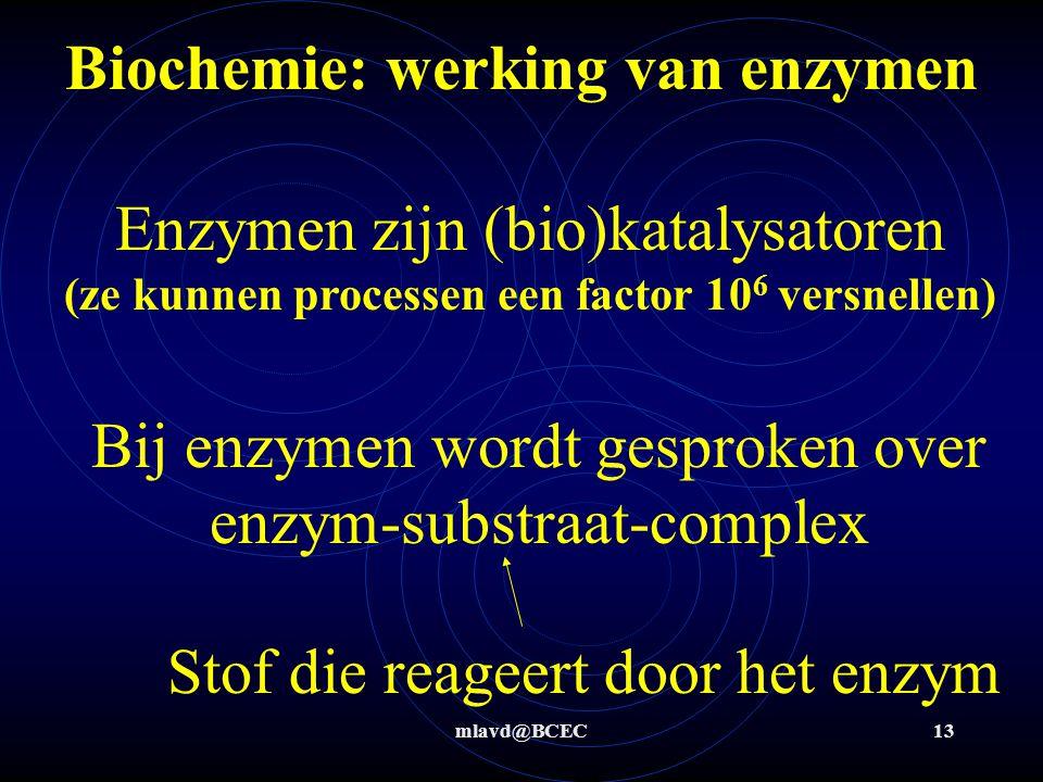 mlavd@BCEC13 Biochemie: werking van enzymen Enzymen zijn (bio)katalysatoren (ze kunnen processen een factor 10 6 versnellen) Bij enzymen wordt gesprok