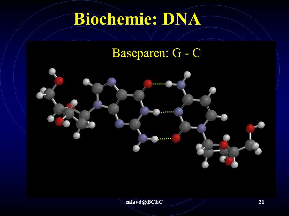 mlavd@BCEC21 Biochemie: DNA Baseparen: G - C