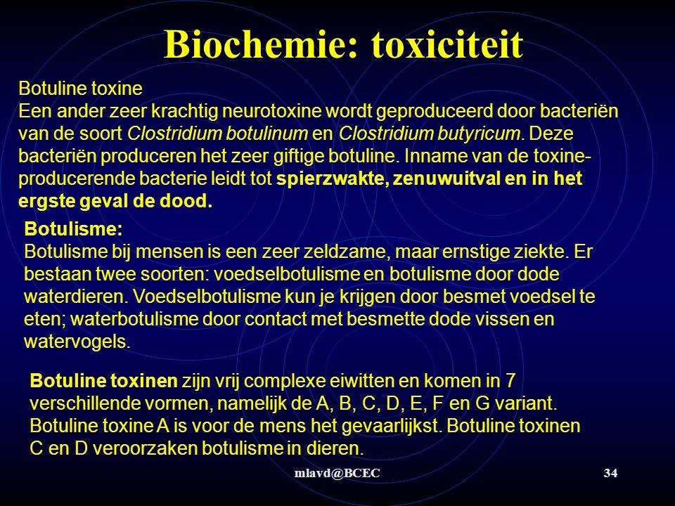 mlavd@BCEC34 Biochemie: toxiciteit Botuline toxine Een ander zeer krachtig neurotoxine wordt geproduceerd door bacteriën van de soort Clostridium botu