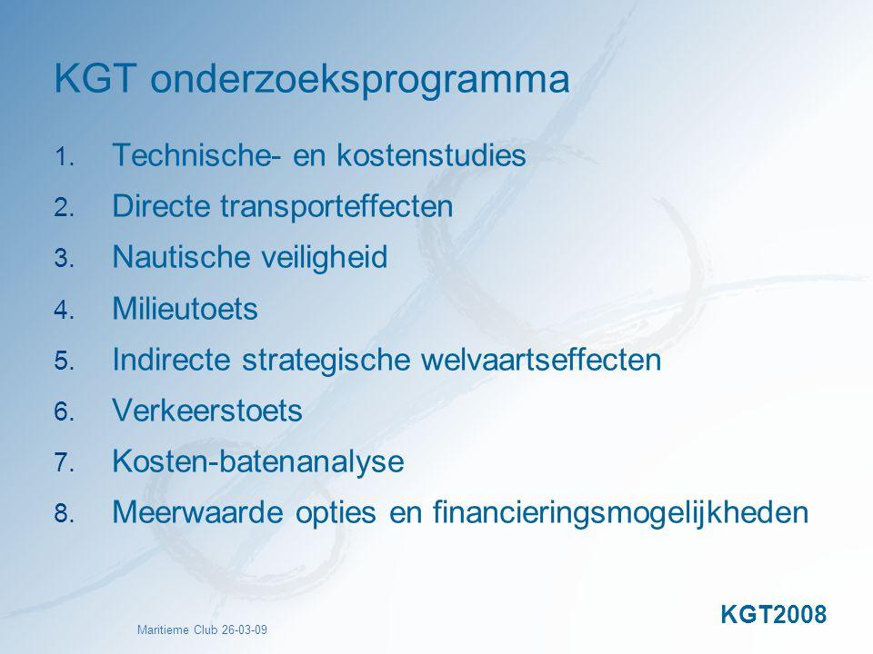 Maritieme Club 26-03-09 KGT onderzoeksprogramma 1. Technische- en kostenstudies 2. Directe transporteffecten 3. Nautische veiligheid 4. Milieutoets 5.