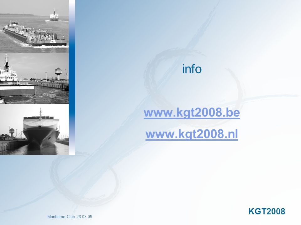 Maritieme Club 26-03-09 info www.kgt2008.be www.kgt2008.nl KGT2008