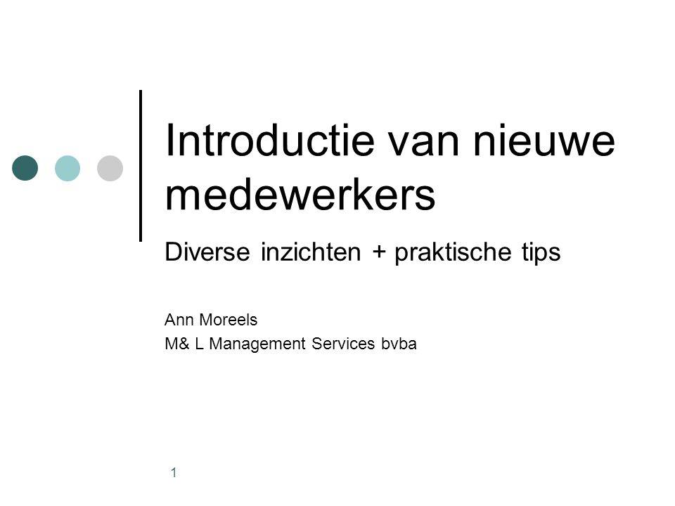 1 Introductie van nieuwe medewerkers Diverse inzichten + praktische tips Ann Moreels M& L Management Services bvba
