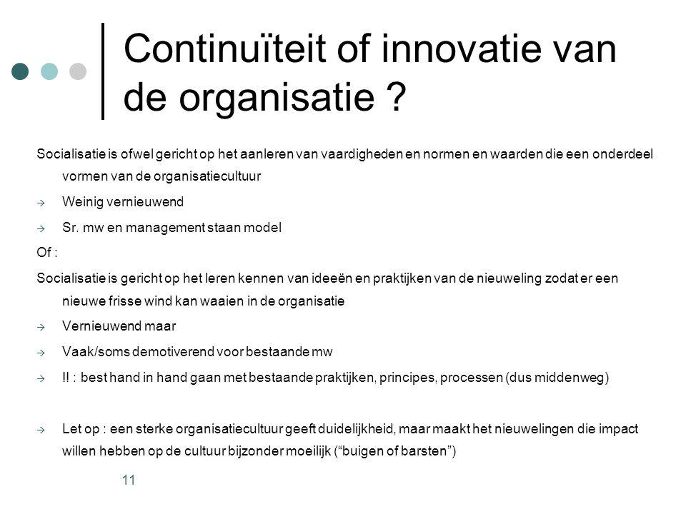 11 Continuïteit of innovatie van de organisatie ? Socialisatie is ofwel gericht op het aanleren van vaardigheden en normen en waarden die een onderdee