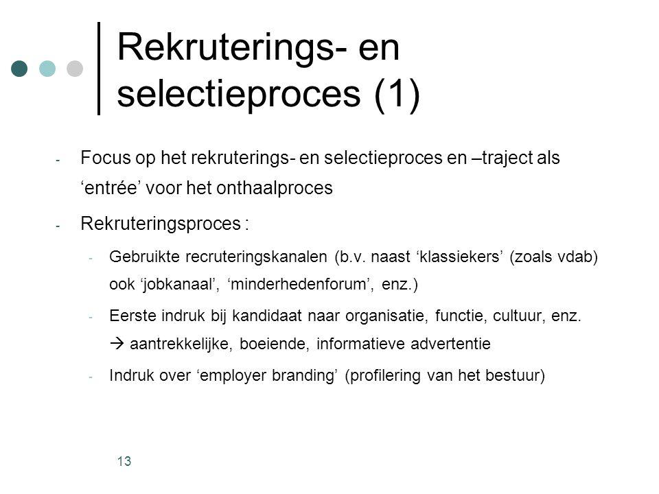 13 Rekruterings- en selectieproces (1) - Focus op het rekruterings- en selectieproces en –traject als 'entrée' voor het onthaalproces - Rekruteringspr