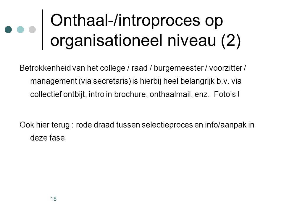 18 Onthaal-/introproces op organisationeel niveau (2) Betrokkenheid van het college / raad / burgemeester / voorzitter / management (via secretaris) i