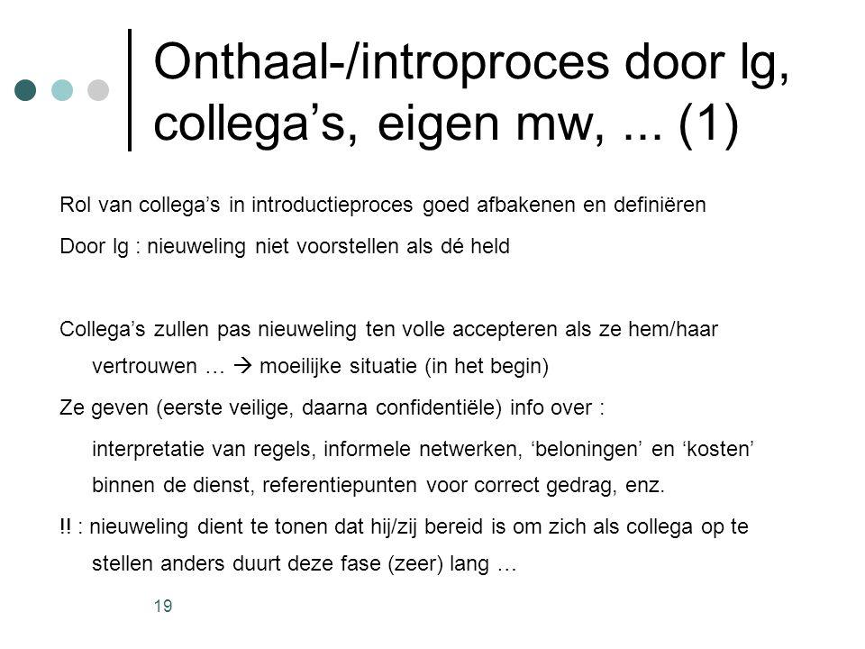 19 Onthaal-/introproces door lg, collega's, eigen mw,... (1) Rol van collega's in introductieproces goed afbakenen en definiëren Door lg : nieuweling