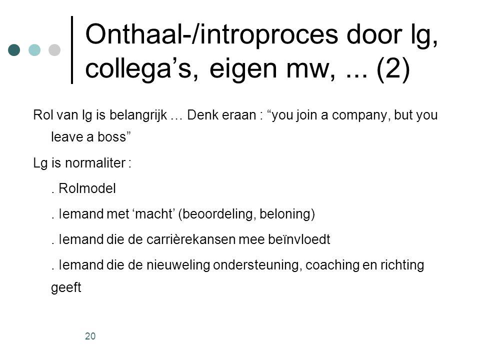 """20 Onthaal-/introproces door lg, collega's, eigen mw,... (2) Rol van lg is belangrijk … Denk eraan : """"you join a company, but you leave a boss"""" Lg is"""