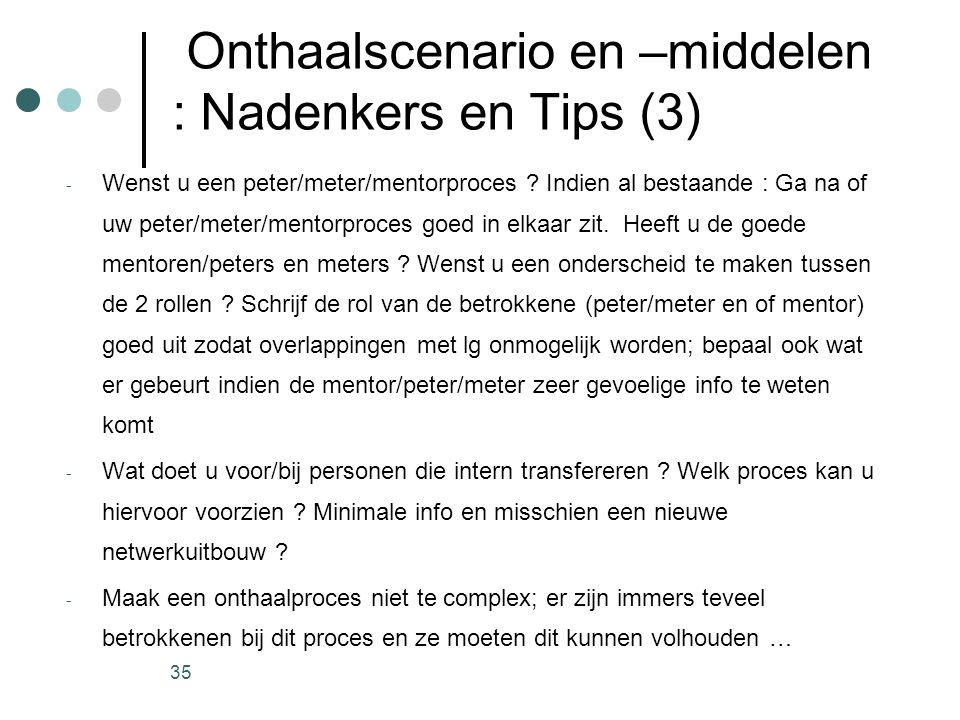 35 Onthaalscenario en –middelen : Nadenkers en Tips (3) - Wenst u een peter/meter/mentorproces ? Indien al bestaande : Ga na of uw peter/meter/mentorp