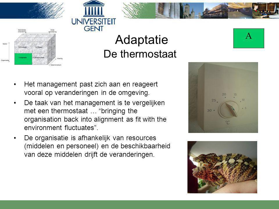 Adaptatie De thermostaat Het management past zich aan en reageert vooral op veranderingen in de omgeving.