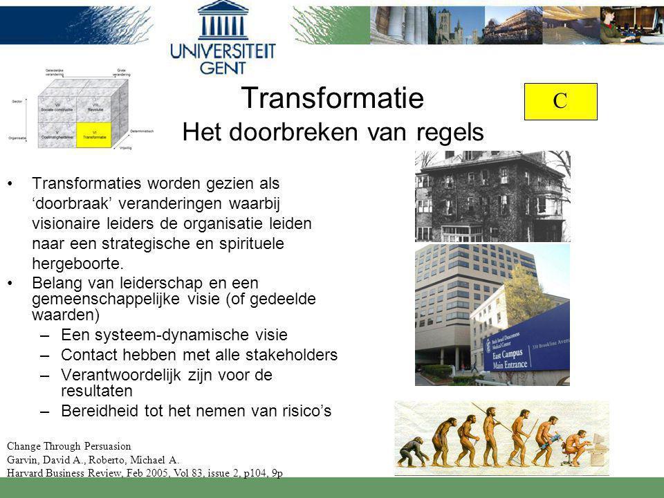 Transformatie Het doorbreken van regels Transformaties worden gezien als 'doorbraak' veranderingen waarbij visionaire leiders de organisatie leiden naar een strategische en spirituele hergeboorte.