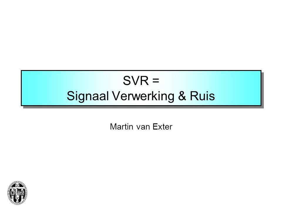 SVR = Signaal Verwerking & Ruis Martin van Exter