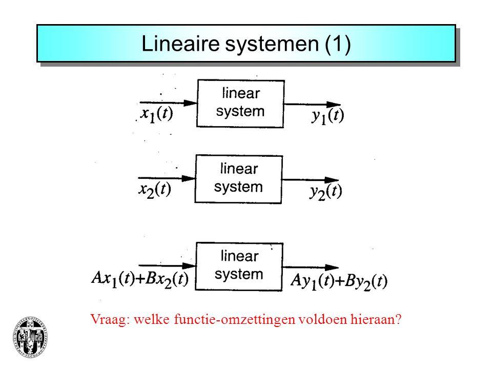 Lineaire systemen (1) Vraag: welke functie-omzettingen voldoen hieraan?