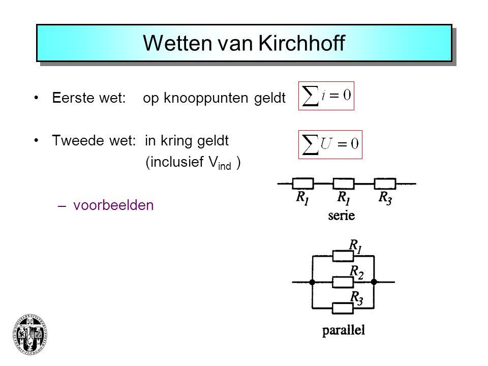 Wetten van Kirchhoff Eerste wet: op knooppunten geldt Tweede wet: in kring geldt (inclusief V ind ) –voorbeelden