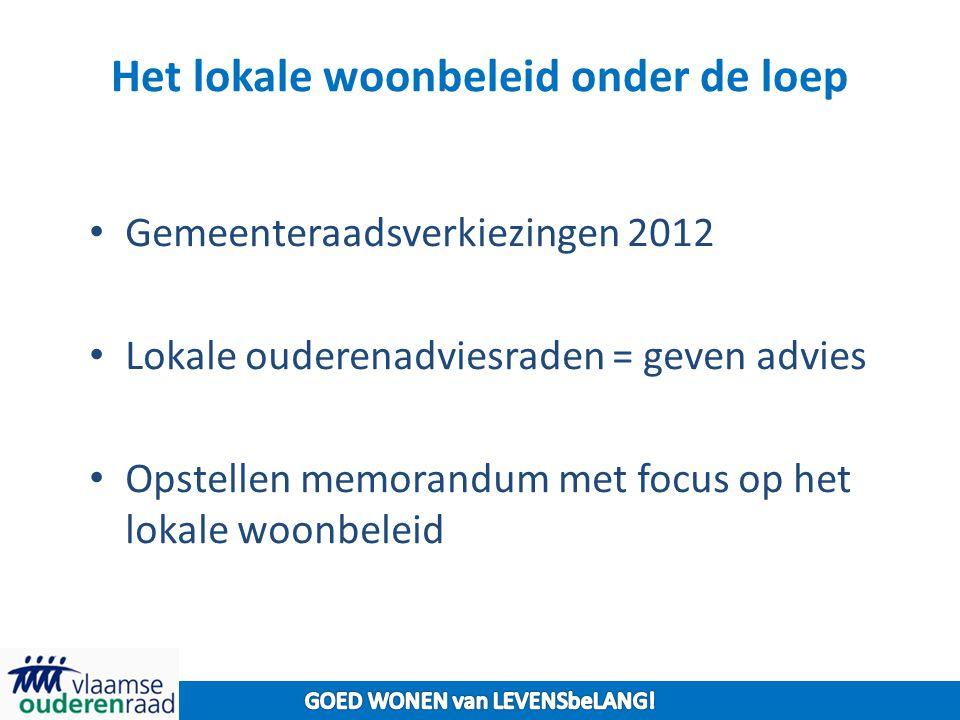 Het lokale woonbeleid onder de loep Gemeenteraadsverkiezingen 2012 Lokale ouderenadviesraden = geven advies Opstellen memorandum met focus op het lokale woonbeleid