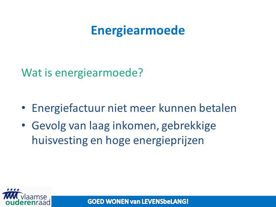 Energiearmoede Wat is energiearmoede? Energiefactuur niet meer kunnen betalen Gevolg van laag inkomen, gebrekkige huisvesting en hoge energieprijzen