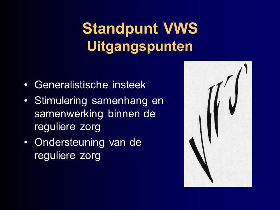 Standpunt VWS Uitgangspunten Generalistische insteek Stimulering samenhang en samenwerking binnen de reguliere zorg Ondersteuning van de reguliere zor